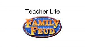 Teacher Life Teacher Life QUESTION 1 Whats the
