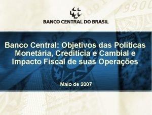 Banco Central Objetivos das Polticas Monetria Creditcia e