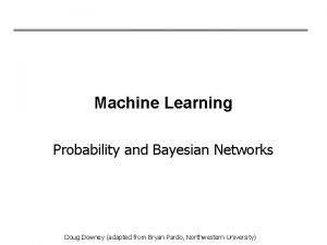 Machine Learning Probability and Bayesian Networks Doug Downey