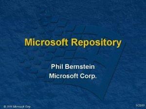Microsoft Repository Phil Bernstein Microsoft Corp 1999 Microsoft