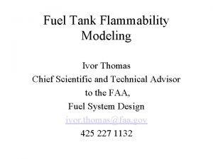 Fuel Tank Flammability Modeling Ivor Thomas Chief Scientific