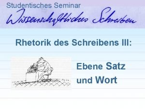 Studentisches Seminar Rhetorik des Schreibens III Ebene Satz