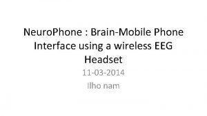 Neuro Phone BrainMobile Phone Interface using a wireless