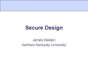 Secure Design James Walden Northern Kentucky University Topics