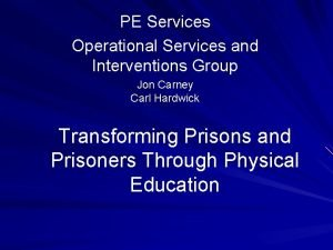 PE Services Operational Services and Interventions Group Jon
