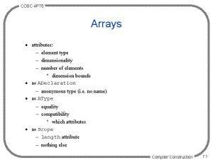 COSC 4 P 75 Arrays attributes element type