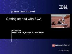 Business Centric SOA Event Getting started with SOA