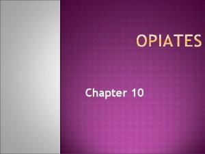 Chapter 10 Opiates alkaloids found in the opium