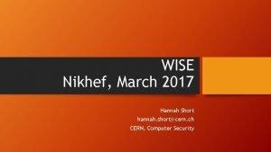 WISE Nikhef March 2017 Hannah Short hannah shortcern