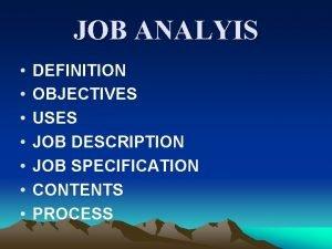 JOB ANALYIS DEFINITION OBJECTIVES USES JOB DESCRIPTION JOB