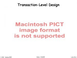 TransactionLevel Design 6 884 Spring 2005 Krste 31405