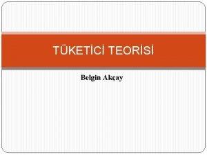 TKETC TEORS Belgin Akay Tketici Teorisi Tketici tketime