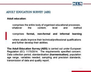 ADULT EDUCATION SURVEY AES Adult education comprises the