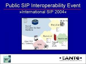Public SIP Interoperability Event International SIP 2004 Goals
