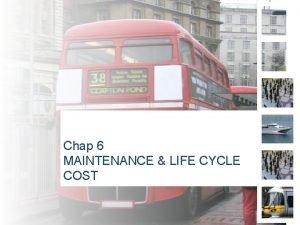 Chap 6 MAINTENANCE LIFE CYCLE COST Life Cycle