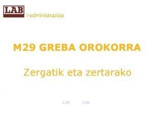 M 29 GREBA OROKORRA Zergatik eta zertarako eu