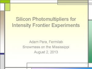 Silicon Photomultipliers for Intensity Frontier Experiments Adam Para