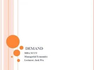 DEMAND MBA NCCU Managerial Economics Lecturer Jack Wu