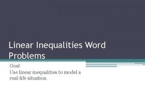 Linear Inequalities Word Problems Goal Use linear inequalities