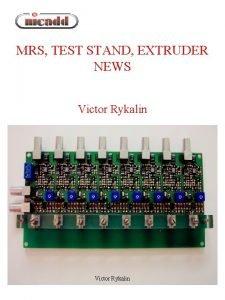 MRS TEST STAND EXTRUDER NEWS Victor Rykalin MRS