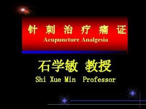 Acupuncture Analgesia Shi Xue Min Professor 1 Characteristic