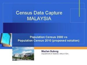 Census Data Capture MALAYSIA Population Census 2000 vs