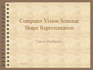 Computer Vision Seminar Shape Representation Yaron Berlinsky 10032021