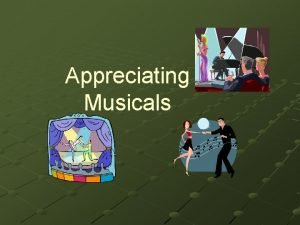Appreciating Musicals Musical Theater Operaperformance in which all