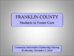 FRANKLIN COUNTY Students in Foster Care Community Intervention