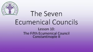 The Seven Ecumenical Councils Lesson 10 The Fifth