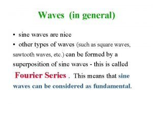 Waves in general sine waves are nice other
