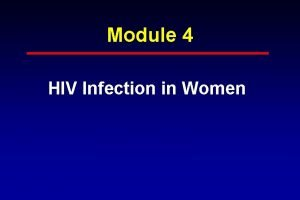 Module 4 HIV Infection in Women HIV Infection