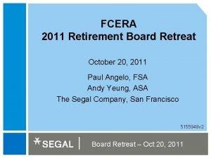 FCERA 2011 Retirement Board Retreat October 20 2011