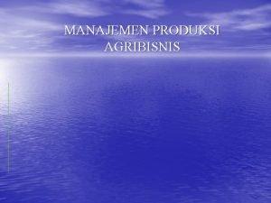 MANAJEMEN PRODUKSI AGRIBISNIS PENDAHULUAN Produksi Agribisnis v Seperangkat