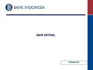 BANK SENTRAL Pertemuan ke3 TIK SUB POKOK BAHASAN