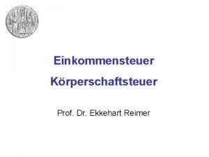 Einkommensteuer Krperschaftsteuer Prof Dr Ekkehart Reimer EinkommensteuerKrperschaftsteuer Organisatorisches