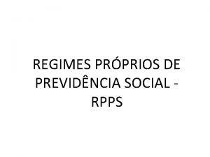 REGIMES PRPRIOS DE PREVIDNCIA SOCIAL RPPS RPPS TENDNCIAS