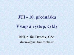 JUI 10 pednka Vstup a vstup cykly RNDr