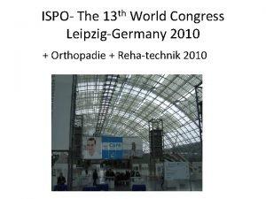 ISPO The 13 th World Congress LeipzigGermany 2010