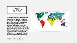 TRADING BLOCS Trading blocs refer to free trade