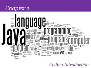 Chapter 1 Coding Introduction 2 Objectives Explain the