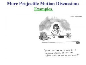More Projectile Motion Discussion Examples More Projectile Motion