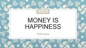 MONEY IS HAPPINESS Priyanka Agrawal Money Can Buy