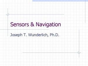 Sensors Navigation Joseph T Wunderlich Ph D Early