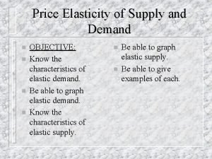 Price Elasticity of Supply and Demand n n