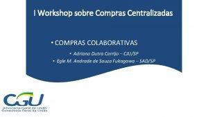 I Workshop sobre Compras Centralizadas COMPRAS COLABORATIVAS Adriano