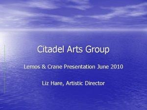 Citadel Arts Group Lemos Crane Presentation June 2010