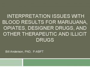 INTERPRETATION ISSUES WITH BLOOD RESULTS FOR MARIJUANA OPIATES