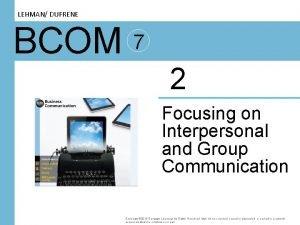 LEHMAN DUFRENE BCOM 7 2 Focusing on Interpersonal