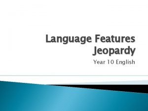 Language Features Jeopardy Year 10 English Language Features